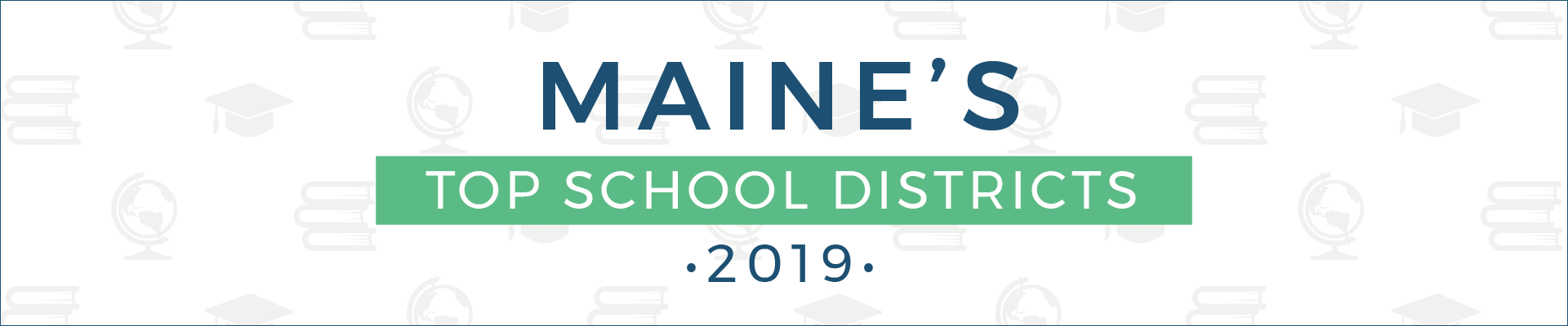 top school districts, 2019 - maine - banner